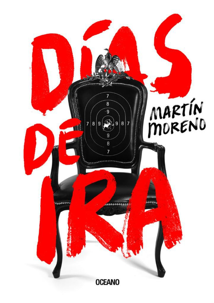 """Martín Moreno desnuda la casa presidencial en su novela """"Días de Ira"""""""